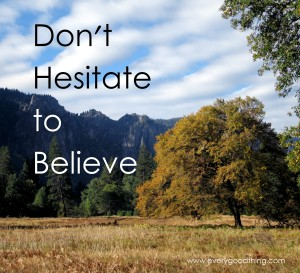 Don't Hesitate to Believe